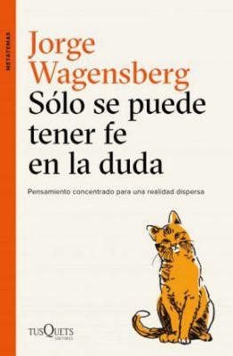 Sólo se puede tener fe en la duda, de Jorge Wagensberg.